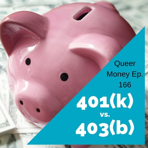 What the Difference Between a 401(k) and a 403(b)? - Queer Money Ep. 166