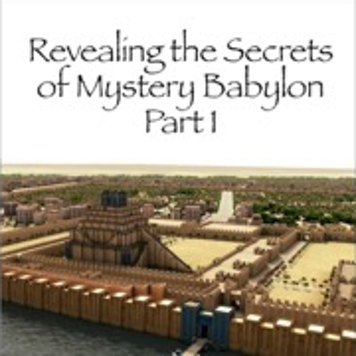 Revealing the Secrets of Mystery Babylon - Part 1