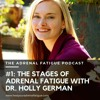 Understanding the Stages of Adrenal Fatigue with Dr. Holly German