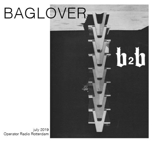 B A G L O V E R  b2b #3 / Operator Radio Rotterdam