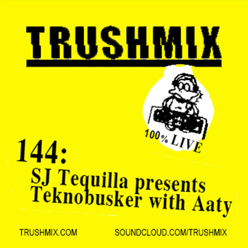 Trushmix 144: SJ Tequilla presents Teknobusker with Aaty