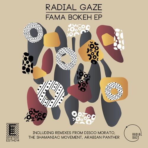 "PRÈMIÉRE: Radial Gaze - ""Fama Bokeh"" (Disco Morato Remix)[Esthetique]"