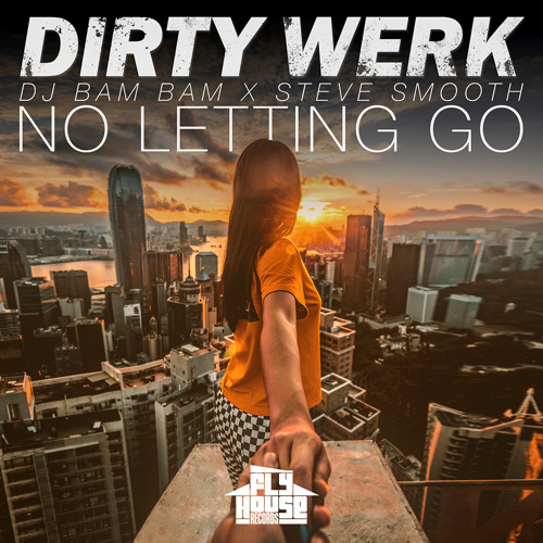 Dirty Werk (DJ Bam Bam & Steve Smooth) - No Letting Go