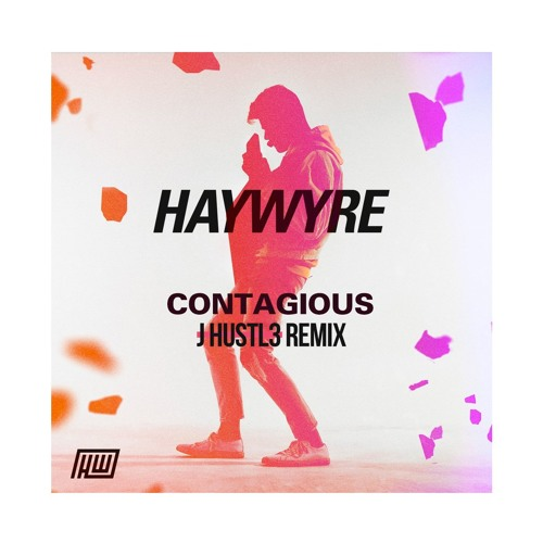 Haywyre - Contagious (J Hustl3 Remix)