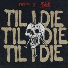 THEY. x Dillon Francis - Til I Die