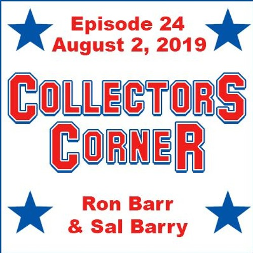 Collectors Corner #24 - 8/2/2019 - Midway Through the 2019 National