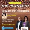 The Platform - Merajut Kopi Nusantara, 14 Mei 2019