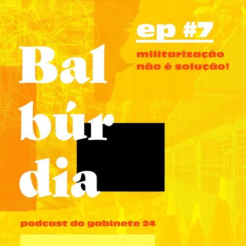 Balburdia ep#7 — Militarização não é solução!