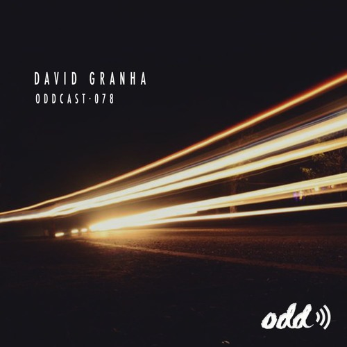 Oddcast 078 David Granha by Odd Recordings on SoundCloud