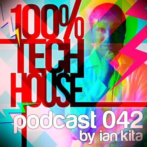 100% Tech House Podcast 042 By Ian Kita