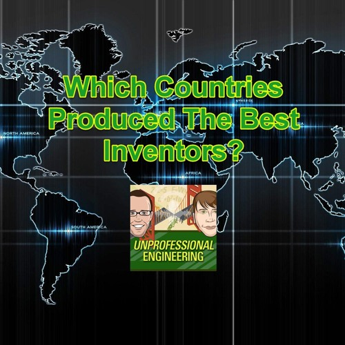 Which Countries Produced The Best Inventors? - Episode 154