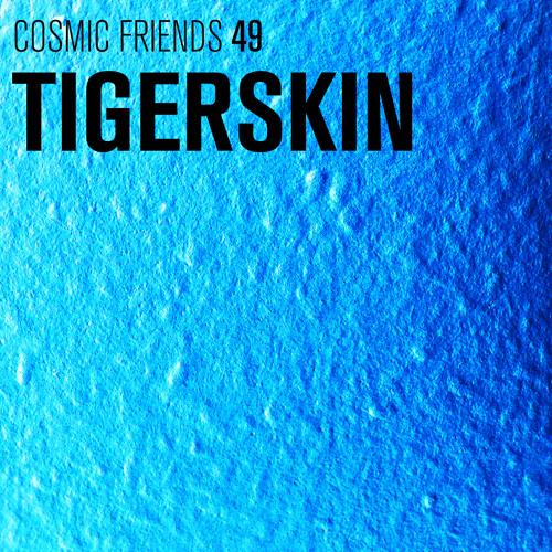 COSMIC FRIENDS 49 - TIGERSKIN