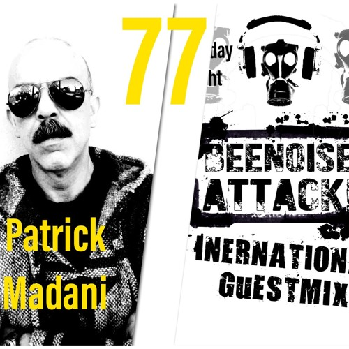 Beenoise Attack International Guestmix Ep. 77 With Dj Patrick Madani