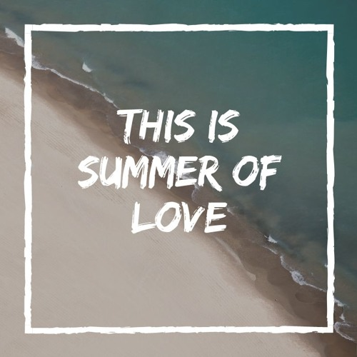 This is summer of love