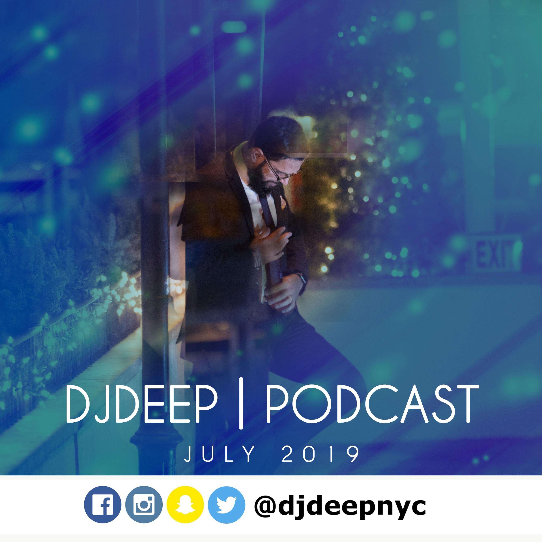 The July Podcast - DJDEEPNYC 072019