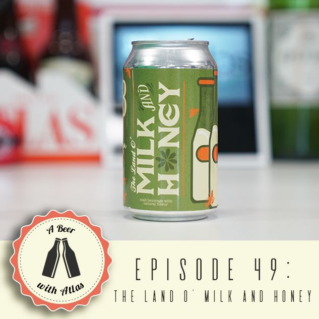 A Beer with Atlas #49 - The Land O'Milk and Honey