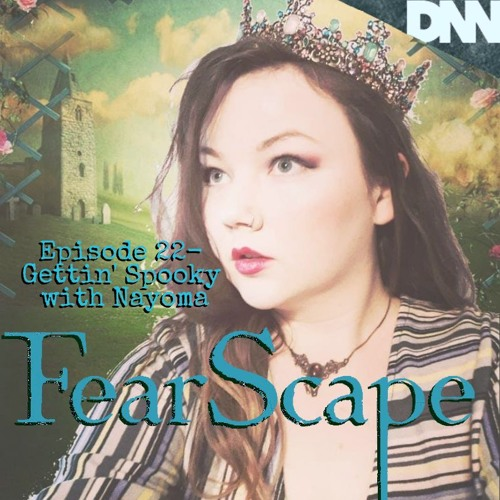 FearScape 22. Gettin' Spooky With Nayoma