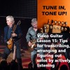 Video Guitar Lesson 15: Tips For Transcribing, Arranging & Figuring Out Solos By Actively Listening