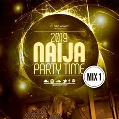 2019 NAIJA PARTY TIME MIX DAVIDO, WIZKID, TENI, SLIM CASE, KIZZ DANIEL, WANDE COAL, 2BABA