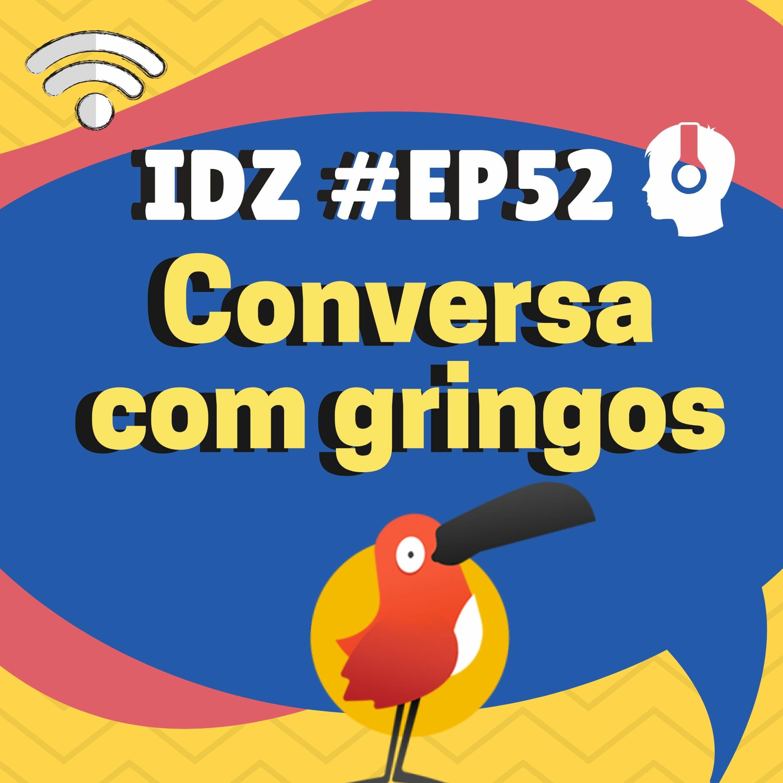 IDZ #052 - Conversa Com Gringos no Cambly