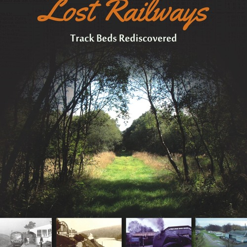 Lost Railways - Track Beds Rediscovered