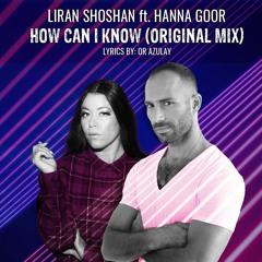 Liran Shoshan Ft. Hanna Goor - How Can I Know (Original Remix)