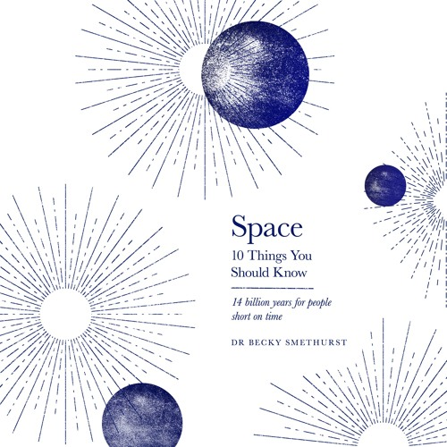 Space: 10 Things You Should Know written and read by Dr Becky Smethurst