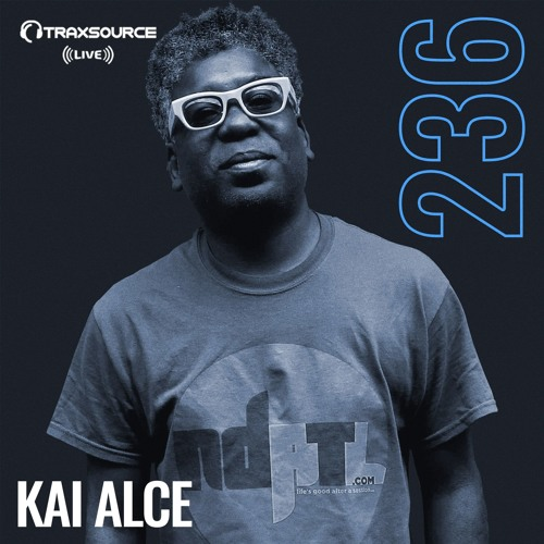 Traxsource LIVE! #236 with Kai Alce