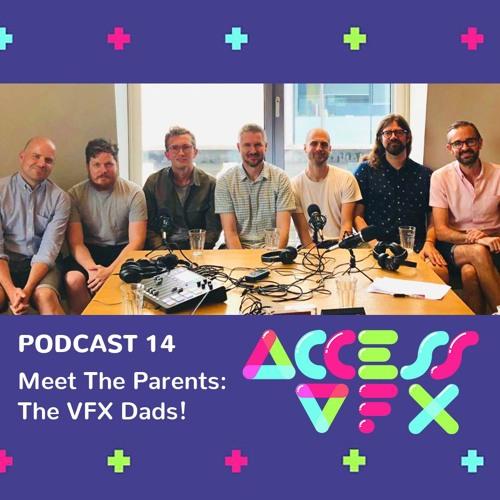 14: Meet The Parents: The VFX Dads!