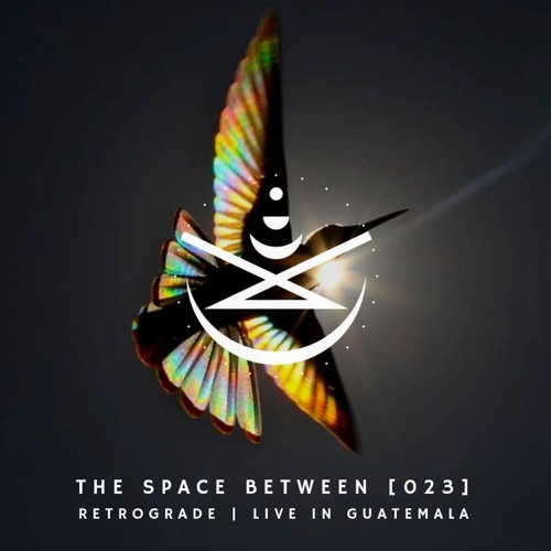 The Space Between [023] - Retrograde (Live in Guatemala)