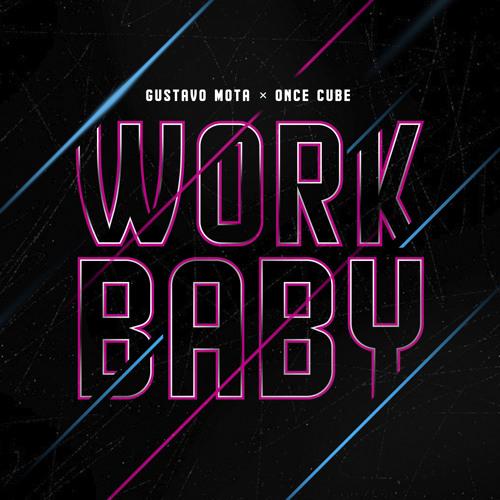 Gustavo Mota & Once Cube - WORK BABY