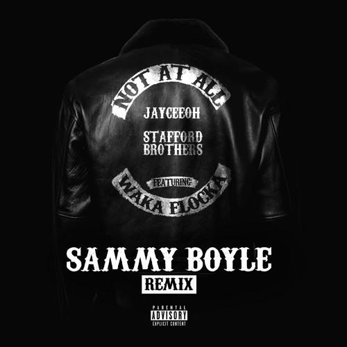 Sammy Boyle Remix - Jayceeoh & Stafford Brothers Ft. Waka Flocka Flame - Not At All