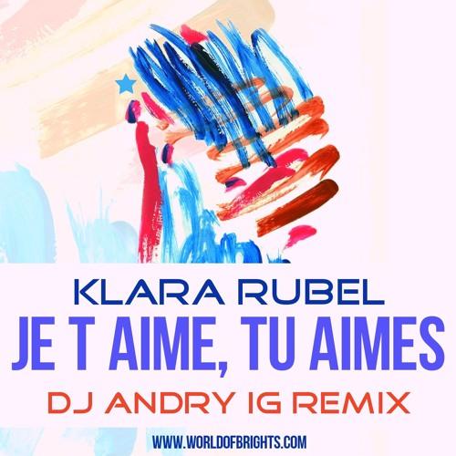 Klara Rubel - Je T Aime, Tu Aimes (DJ Andry IG Remix)