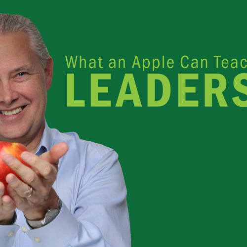What an Apple Can Teach Us About Leadership - Thoughts from Kevin