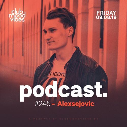 Club Mood Vibes Podcast #245: Alexsejovic