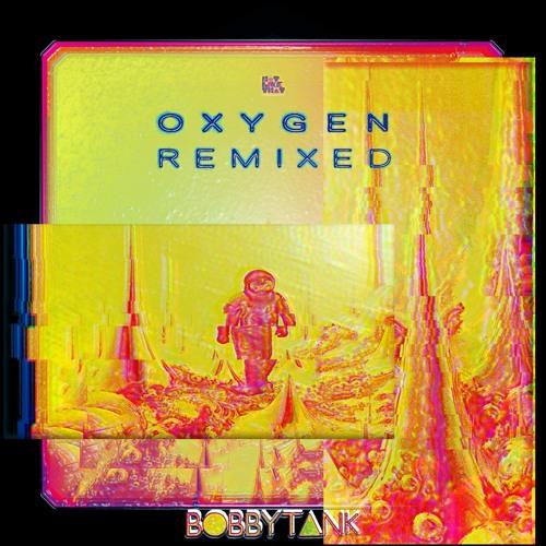 Bobby Tank // Oxygen (Remixed)
