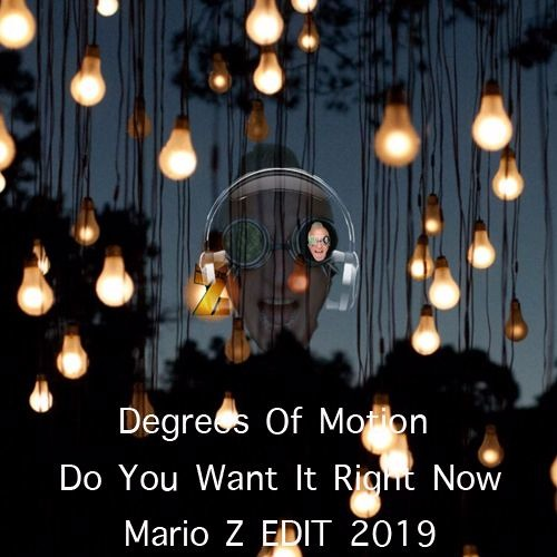 "Degrees Of Motion ""Do You Want It Right Now""  (Mario Z edit 2019)"