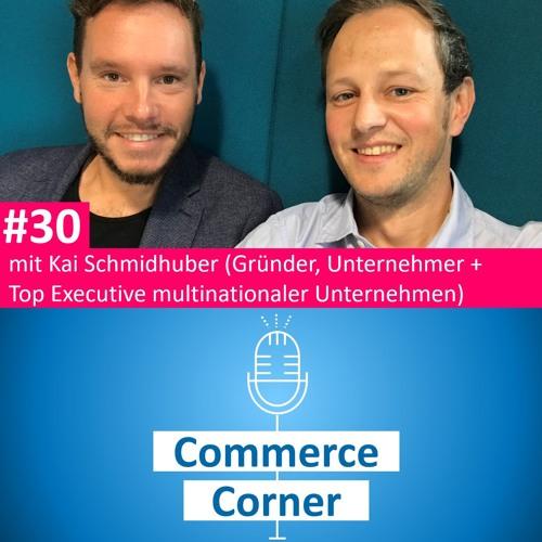 Commerce Corner #30 mit Kai Schmidhuber (Gründer, Unternehmer + Top Executive)