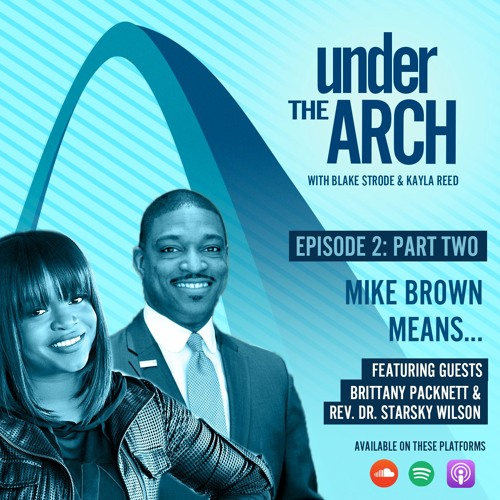 Under The Arch Ep. 2 Part 2 ft. Rev. Dr. Starsky Wilson and Brittany Packnett