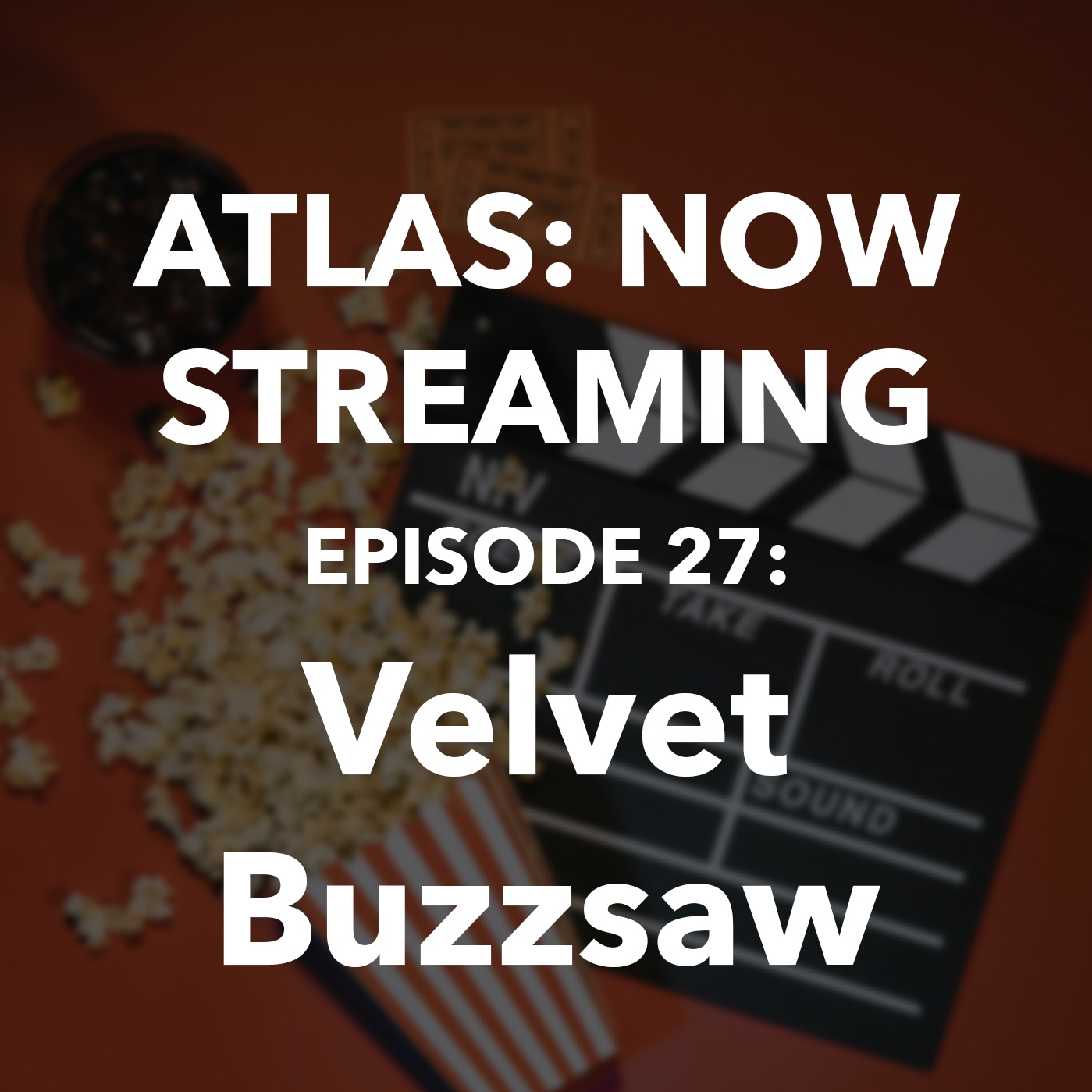Atlas: Now Streaming Episode 27 - Velvet Buzzsaw
