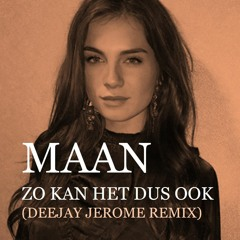 Maan - Zo Kan Het Dus Ook (Deejay Jerome Remix)
