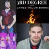 3RD Degree With James Major Burns ft Cory Candelet