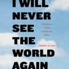 I Will Never See the World Again by Ahmet Altan, read by Adam Alexi-Malle, Philippe Sands