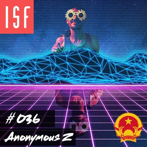 ISF Radio Podcast #036 w/ Anonymous Z (Southeast Asia Special: Vietnam)