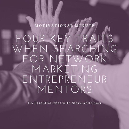 Four Key Traits When Searching For Network Marketing Entrepreneur Mentors