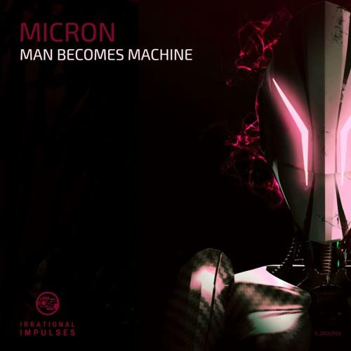 Micron - Man Becomes Machine [LP] 2019