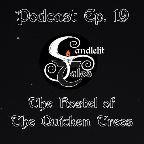 EPISODE 19 - The Hostel Of The Quicken Trees