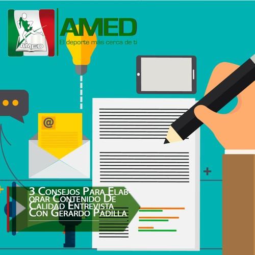 Podcast 332 AMED -  3 Consejos Para Elaborar Contenido De Calidad Entrevista Con Gerardo Padilla