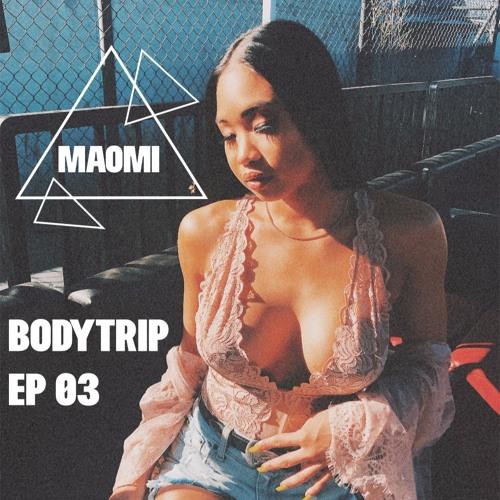 Bodytrip EP 03 w/ Maomi
