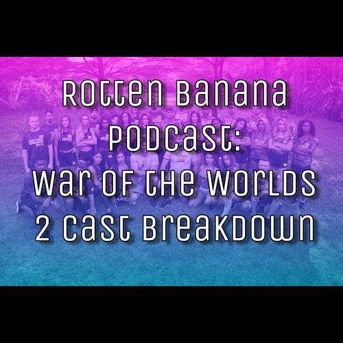 Rotten Banana Podcast- War of the Worlds 2 Cast Breakdown